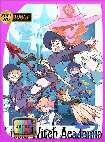 Little Witch Academia Temporada 1 HD [1080p] Latino [GoogleDrive] ​TeslavoHD