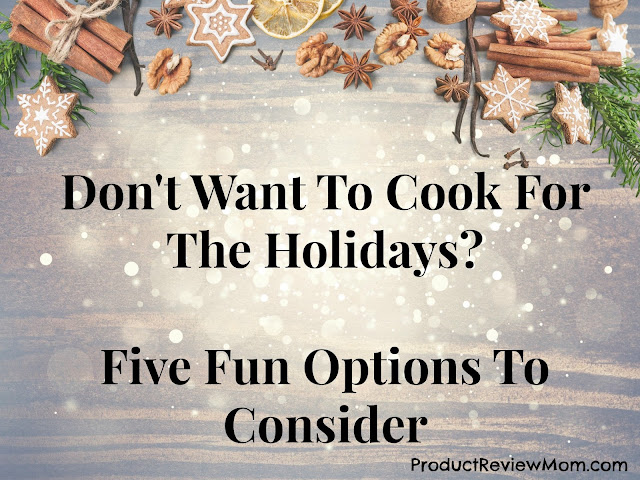 Don't Want To Cook For The Holidays? Five Fun Options To Consider  via  www.productreviewmom.com