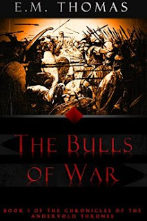 The Bulls of War (Book I of the epic fantasy series Chronicles of the Andervold Thrones) by E.M. Thomas