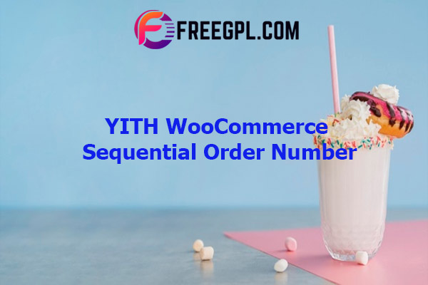 YITH WooCommerce Sequential Order Number Nulled Download Free