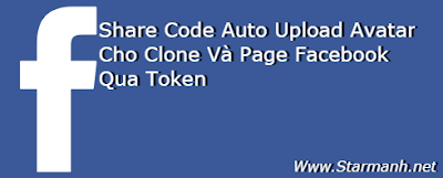 Share Code Auto Up Avatar Clone Facebook Và Page Bằng Token