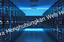 Cara menghubungkan domain ke web hosting