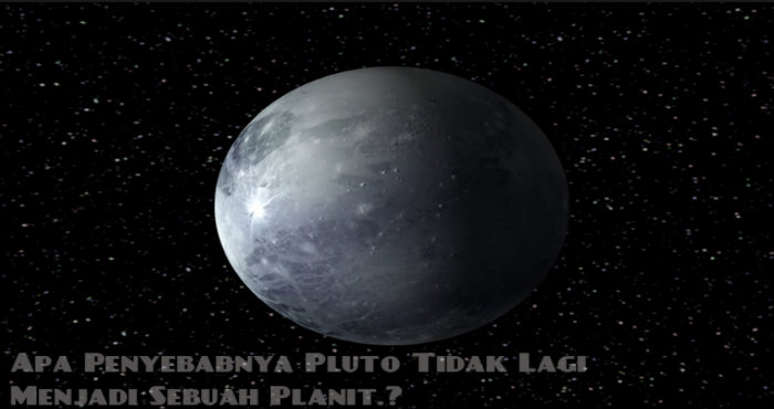 Apa Penyebabnya Pluto Tidak Lagi Menjadi Sebuah Planit.?
