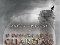 Resenha Nacional II O Despertar do Guardião - A Saga da Legião Branca # 1 -  Dáfne Freitas