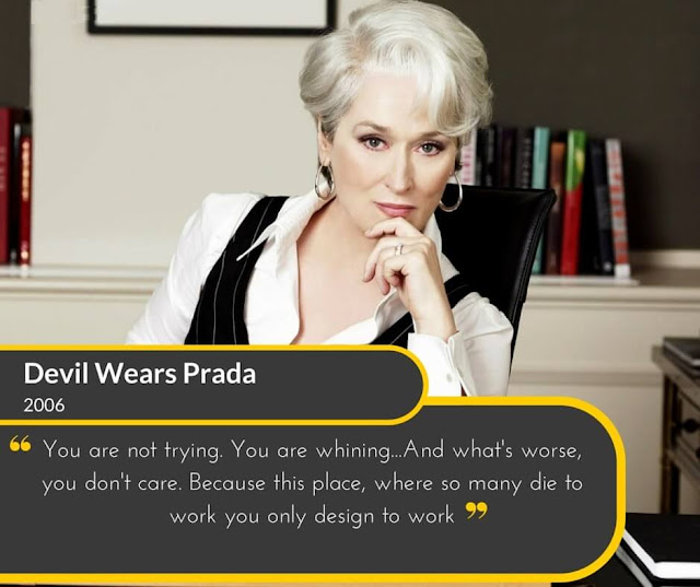 Devil-Wears-Prada-2006: You are not trying. you are whining and what's worse, you don't care. Because this place, where so many die to work you only design to work.