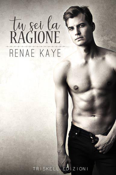 """Recensione in anteprima """"Tu sei la ragione"""" (Serie The Tav #2) di Renae Kaye"""