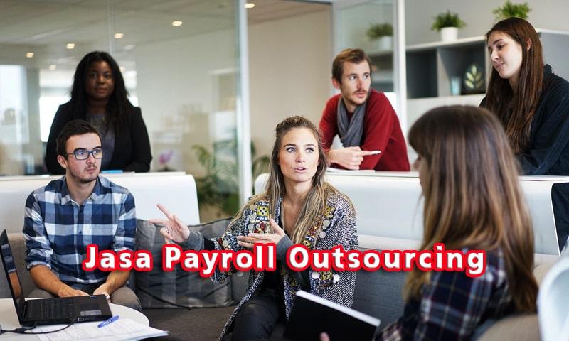 Alasan Mengapa Anda Harus Menggunakan Jasa Payroll Outsourcing