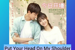 SINOPSIS Drama China 2019 : Put Your Head On My Shoulder Episode 1 - 24