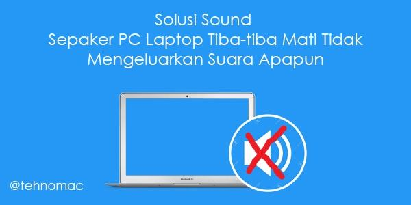 Solusi Sound Sepaker PC Laptop Mati