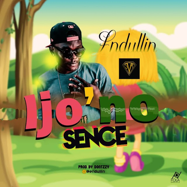 [Music] Endullin – Ijo No Sence (Prod By Don Tzzy)
