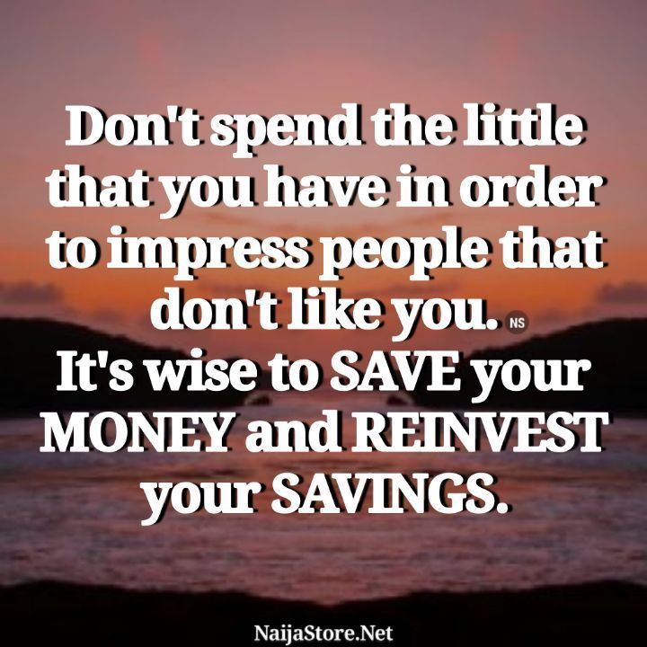 Quotes: Don't spend the little that you have in order to impress people that don't like you. It's wise to SAVE your MONEY and REINVEST your SAVINGS - Motivation