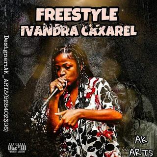 Ivandra Caxarel - Freestyle