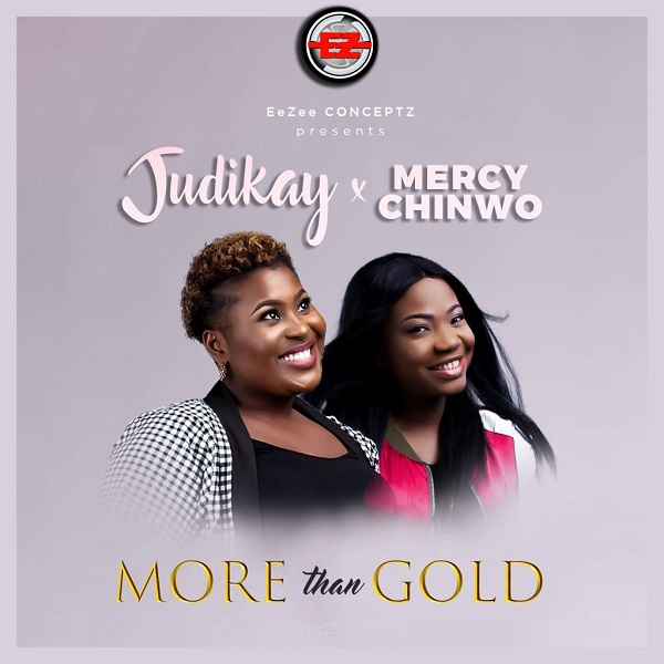 DOWNLOAD GOSPEL MP3: Judikay ft. Mercy Chinwo – More Than Gold