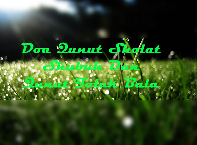 Bacaan Doa Qunut Subuh, Nazilah, Arab Latin, Qunut Tolak Bala