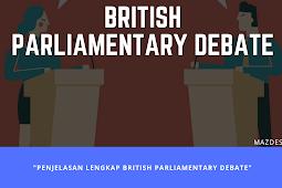 Penjelasan Lengkap Tentang British Parliamentary Debate
