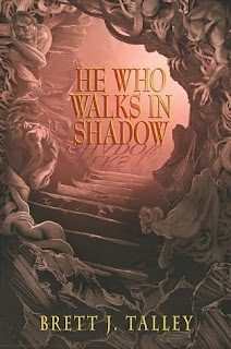 He Who Walks in Shadow by Brett J. Talley