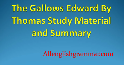 The Gallows Edward By Thomas Study Material and Summary | Allenglishgrammar.com