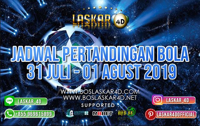 JADWAL PERTANDINGAN BOLA TANGGAL 31 JUL vs 01 AUG 2019