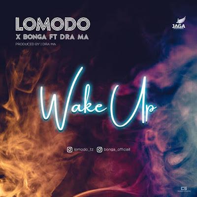 Lomodo X Bonga Ft Dra Ma - Wake Up