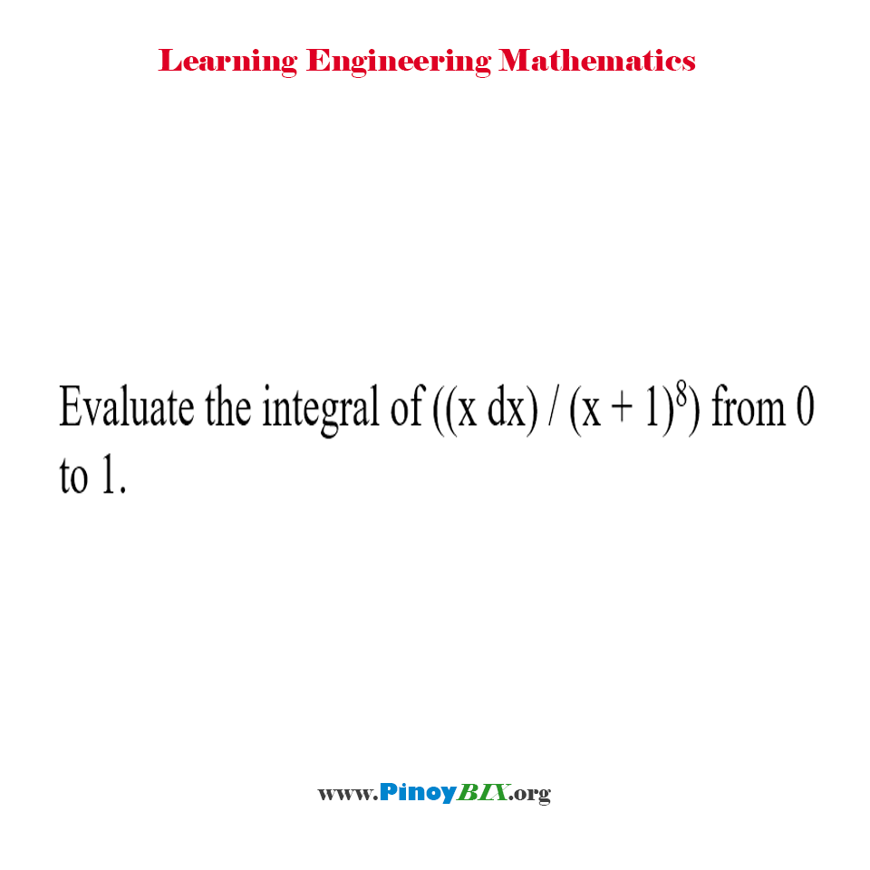 Evaluate the integral of ((x dx) / (x + 1)^8) from 0 to 1.