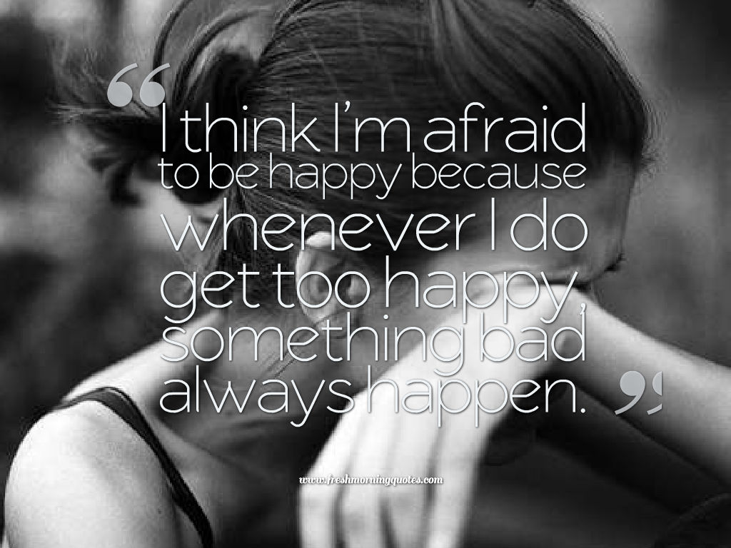im afraid to be happy-heart touching sad love status for whatsapp