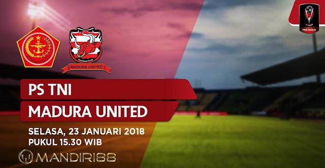 Prediksi PS TNI Vs Madura United , Selasa 23 January 2018 Pukul 15.30 WIB @ Indosiar