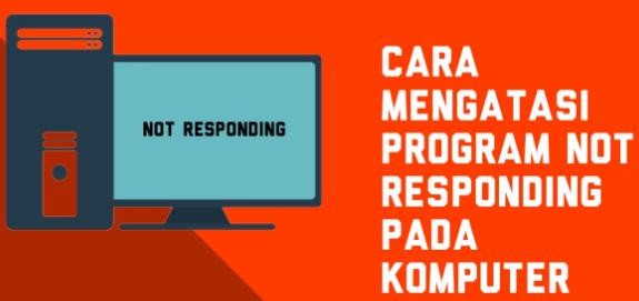 Cara Mengatasi Program Not Responding Di Windows 10 dengan Mudah