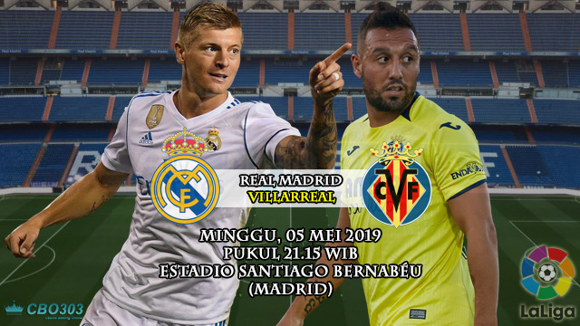 Prediksi Liga Spanyol Real Madrid vs Villarreal (5 Mei 2019)
