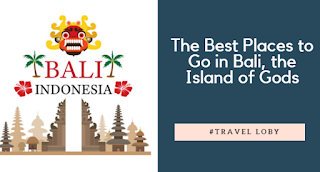 The Best Places to Go in Bali, the Island of Gods