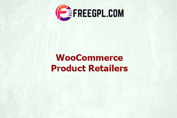 WooCommerce Product Retailers Nulled Download Free