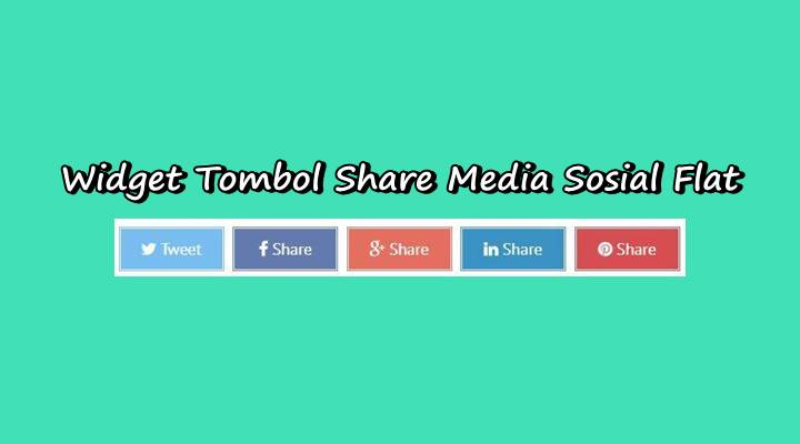Membuat Widget Tombol Share Media Sosial di Blogger - Tampilan Flat/datar
