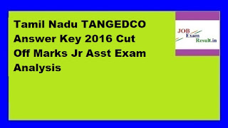 Tamil Nadu TANGEDCO Answer Key 2016 Cut Off Marks Jr Asst Exam Analysis