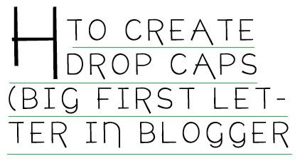 Blogger Blog Mein Kaise Drop Cap Effect (Big First Letter) Jore?