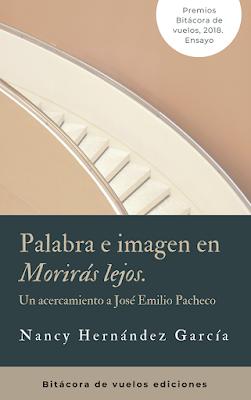 ENSAYO Palabra e imagen en Morirás lejos, un acercamiento a José Emilio Pacheco, de Nancy Hernández García