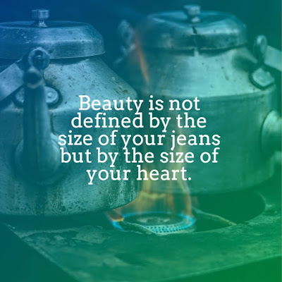 motivational quotes Beauty is not defined by the size of your jeans but by the size of your heart. life quotes