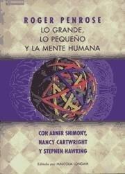 Lo grande, lo pequeño y la mente humana / Roger Penrose ; con Abner Shimony, Nancy Cartwright y Stephen Hawking