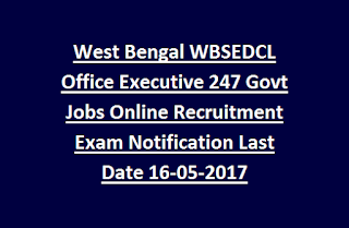 West Bengal WBSEDCL Office Executive 247 Govt Jobs Online Recruitment Exam Notification Last Date 16-05-2017