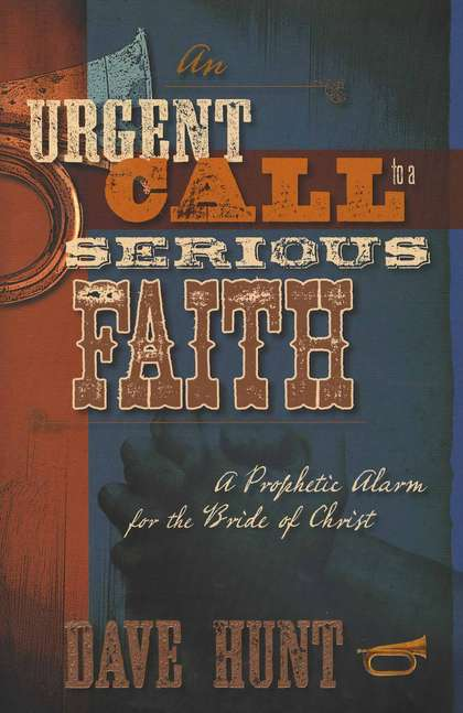 Dave Hunt-An Urgent Call To a Serious Faith-