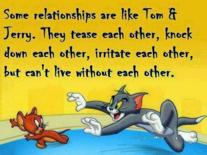 Some relationships are like Tom & Jerry. They tease each ...