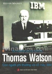 Thomas Watson - Con người phi thường và cỗ máy IBM