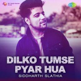 Dilko Tumse Pyar Hua – Siddharth Slathia (2018)