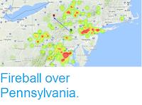 http://sciencythoughts.blogspot.co.uk/2017/08/fireball-over-pennsylvania.html