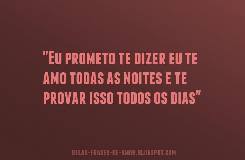 Belas Frases De Amor Eu Prometo Te Dizer Eu Te Amo Todas As Noites
