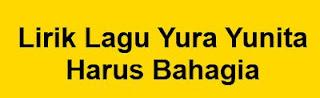 Lirik Lagu Yura Yunita - Harus Bahagia