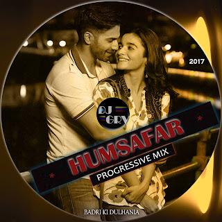 1-Humsafar-Badrinath-Ki-Dulhania-DJ-GRV-Progressive-Mix-2017