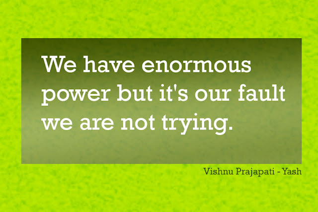 We have enormous power but it's our fault inspiring quotes