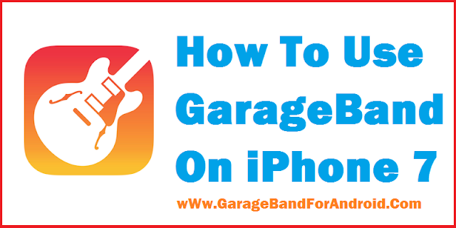 How To Use GarageBand On iPhone 7 6 2017