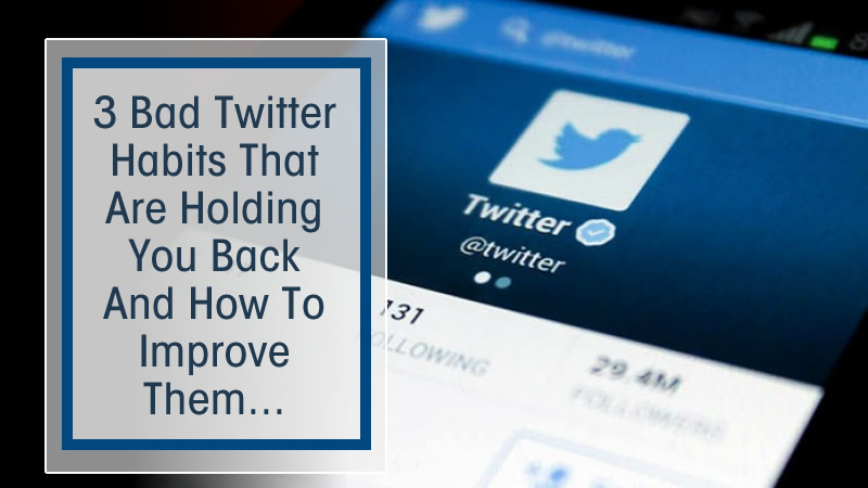 Why These Bad Twitter Habits Are Your Worst Enemy.... And How To Defeat Them