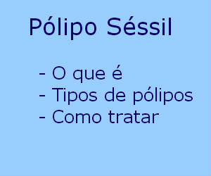 Pólipo séssil o que é tipos como tratar pólipos