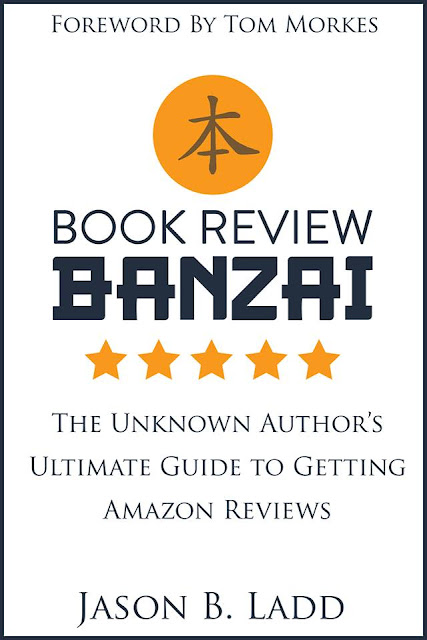Book Review Banzai: The Unknown Author's Ultimate Guide to Getting Amazon Reviews  by Jason B. Ladd